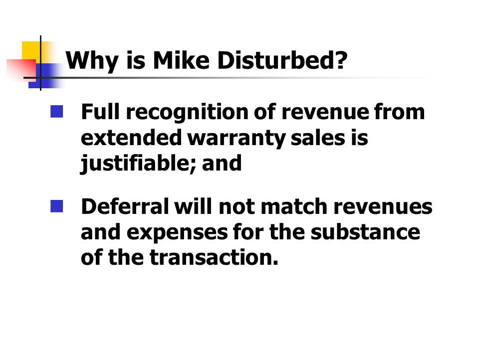 Why is Mike Disturbed? Full recognition of revenue from extended warranty sales is justifiable; and Deferral will not match revenues and expenses for