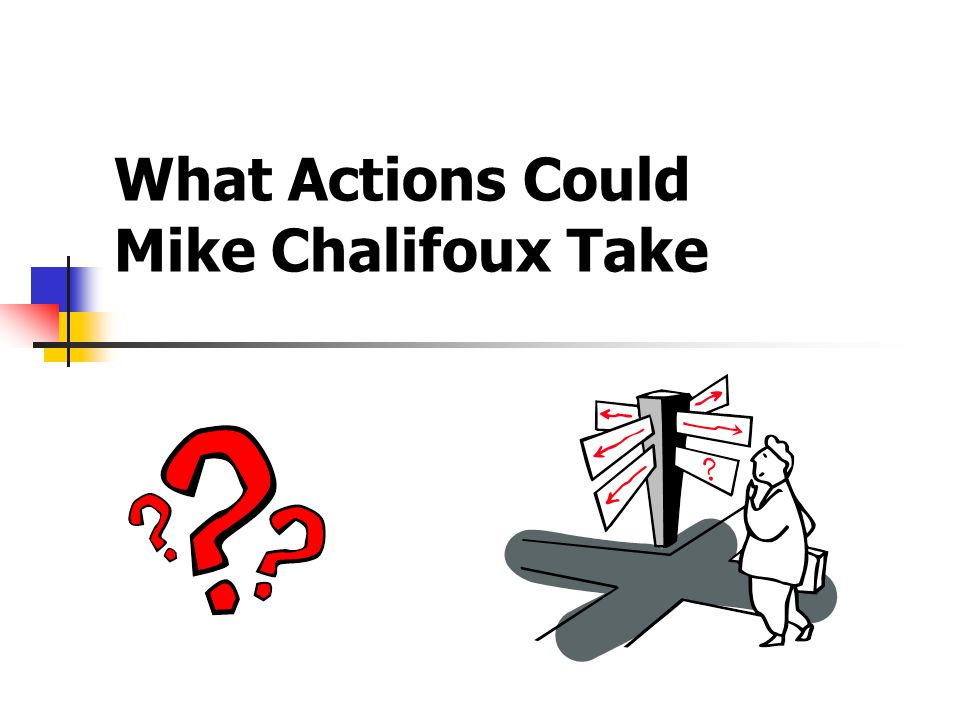 What Actions Could Mike Chalifoux Take