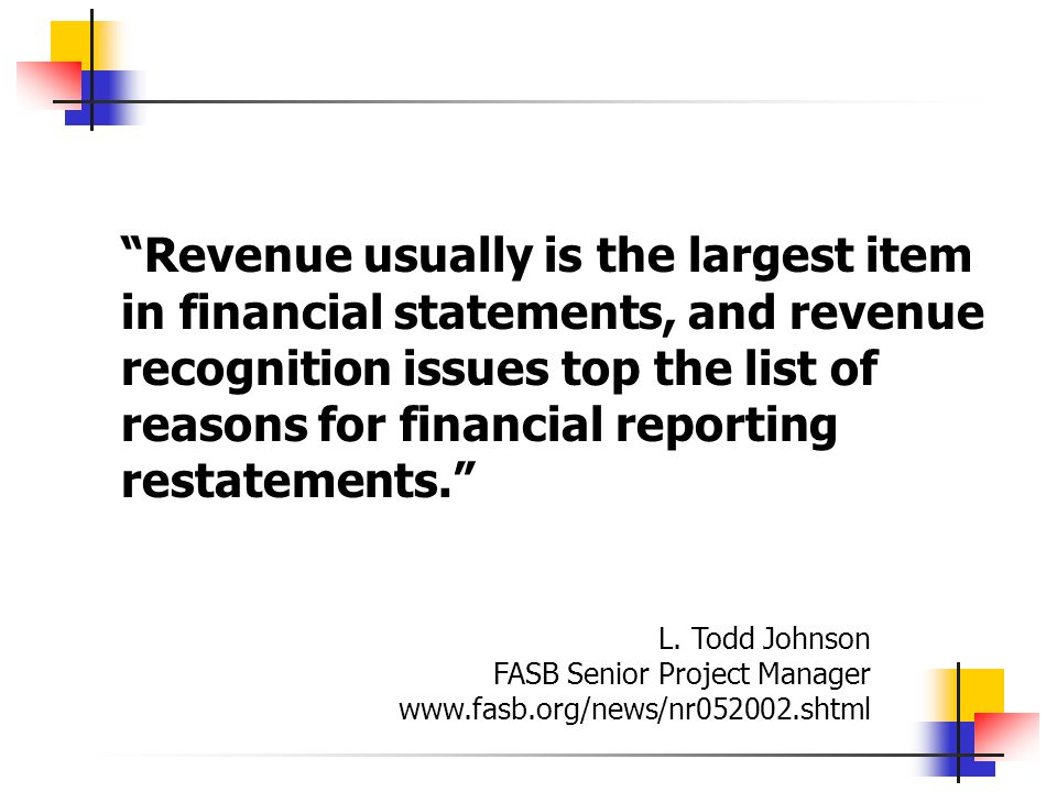 Revenue usually is the largest item in financial statements, and revenue recognition issues top the list of reasons for financial reporting restatemen