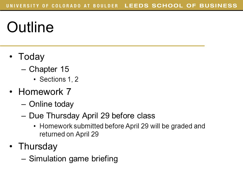 Outline Today –Chapter 15 Sections 1, 2 Homework 7 –Online today –Due Thursday April 29 before class Homework submitted before April 29 will be graded