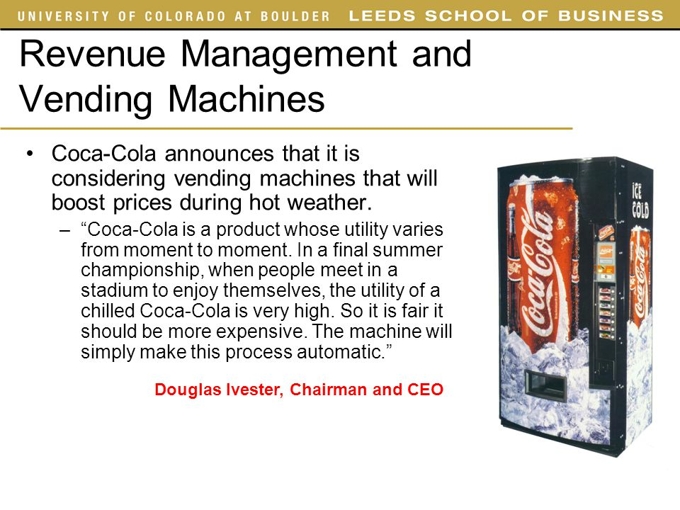 Revenue Management and Vending Machines Coca-Cola announces that it is considering vending machines that will boost prices during hot weather. –Coca-C