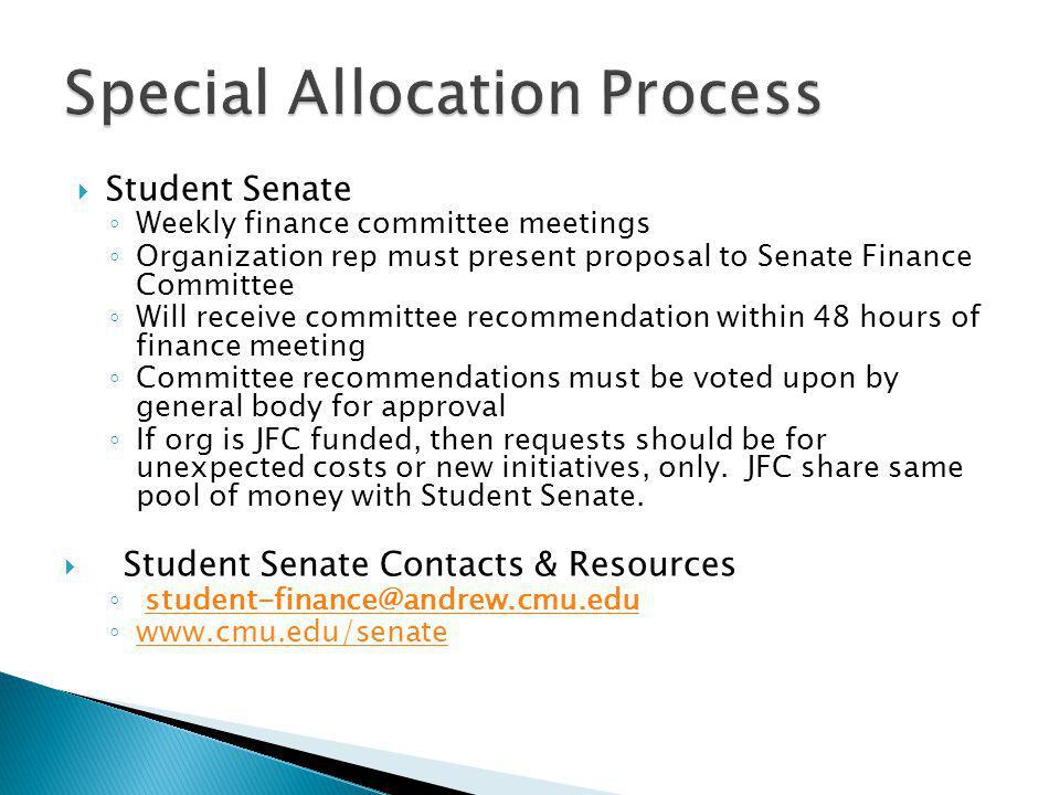 Student Senate Weekly finance committee meetings Organization rep must present proposal to Senate Finance Committee Will receive committee recommendat