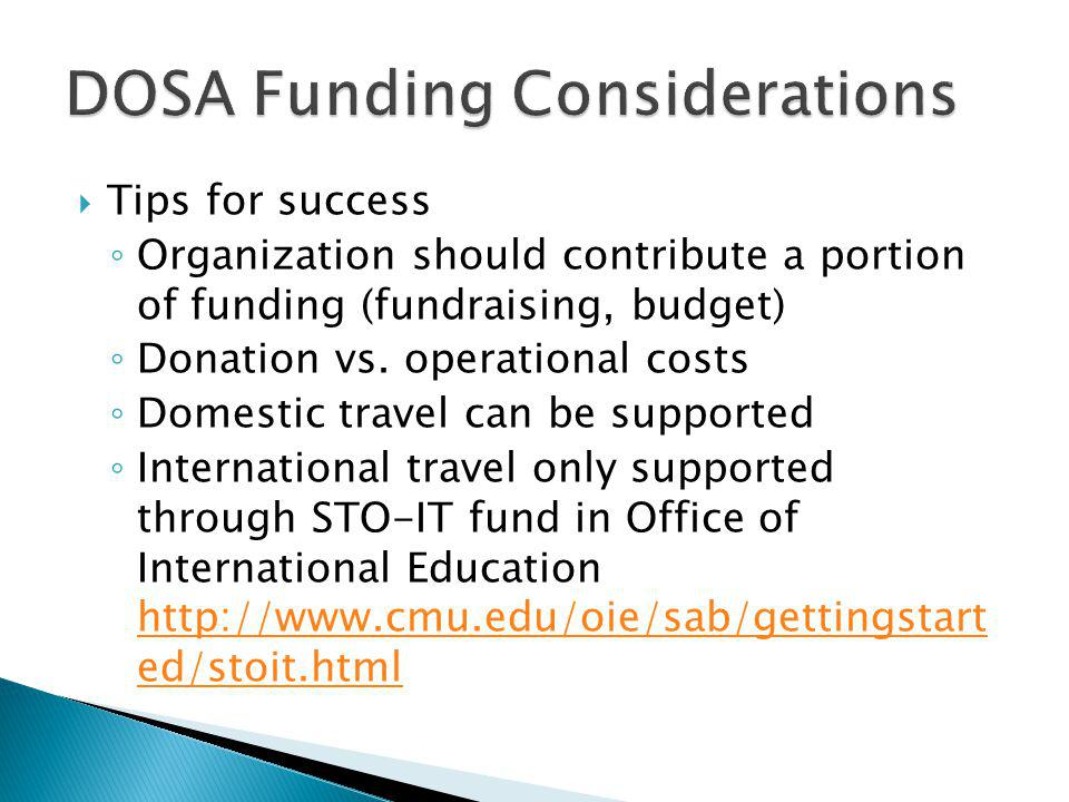 Tips for success Organization should contribute a portion of funding (fundraising, budget) Donation vs. operational costs Domestic travel can be suppo