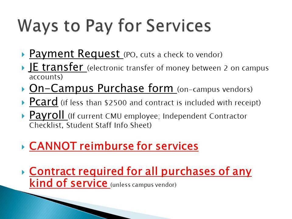 Payment Request (PO, cuts a check to vendor) JE transfer (electronic transfer of money between 2 on campus accounts) On-Campus Purchase form (on-campu