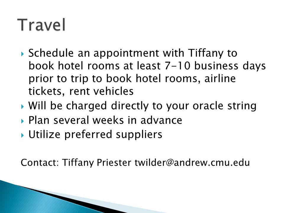 Schedule an appointment with Tiffany to book hotel rooms at least 7-10 business days prior to trip to book hotel rooms, airline tickets, rent vehicles