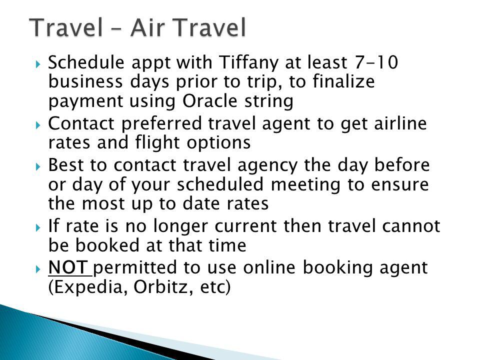 Schedule appt with Tiffany at least 7-10 business days prior to trip, to finalize payment using Oracle string Contact preferred travel agent to get ai