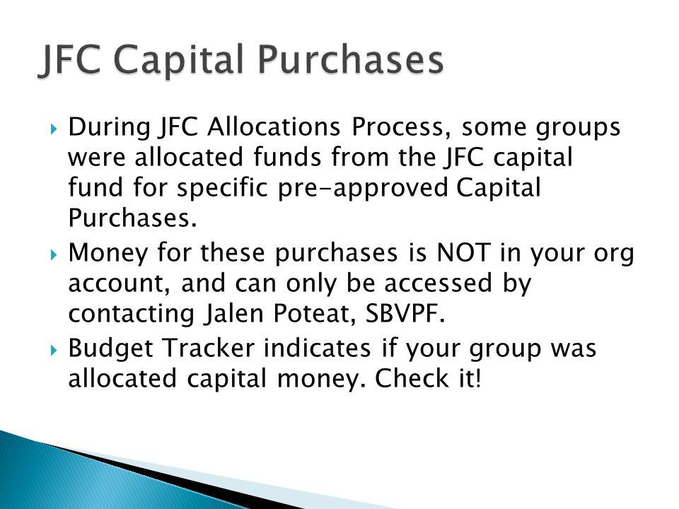 During JFC Allocations Process, some groups were allocated funds from the JFC capital fund for specific pre-approved Capital Purchases. Money for thes