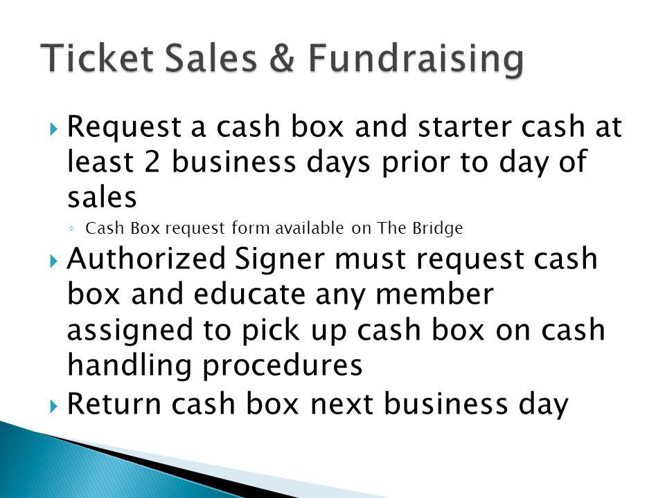 Request a cash box and starter cash at least 2 business days prior to day of sales Cash Box request form available on The Bridge Authorized Signer mus