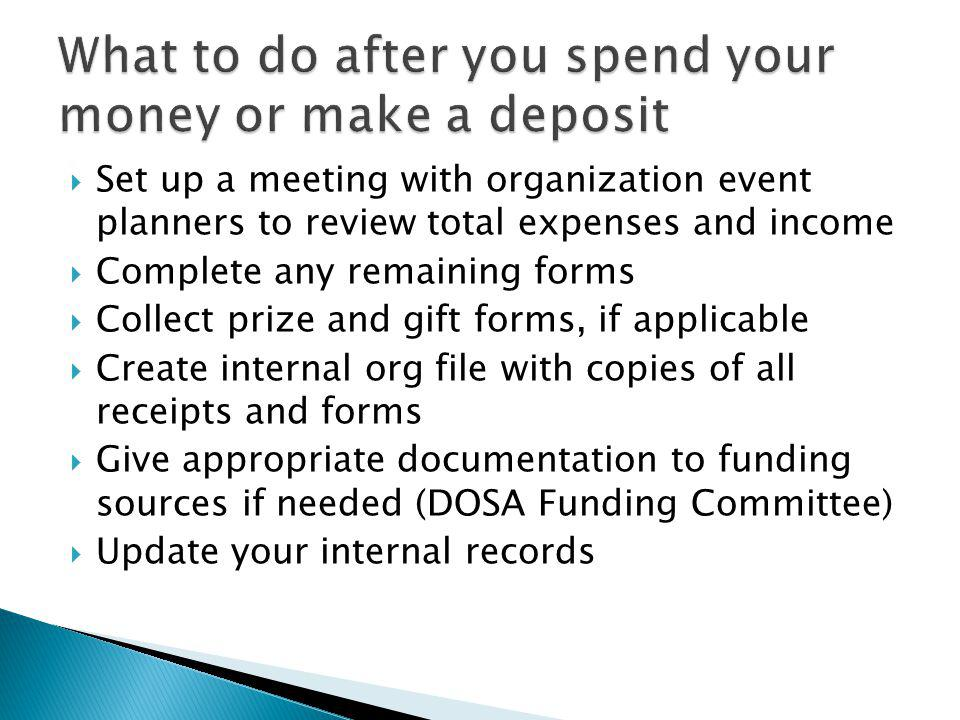 Set up a meeting with organization event planners to review total expenses and income Complete any remaining forms Collect prize and gift forms, if ap