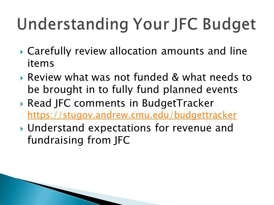 Carefully review allocation amounts and line items Review what was not funded & what needs to be brought in to fully fund planned events Read JFC comm