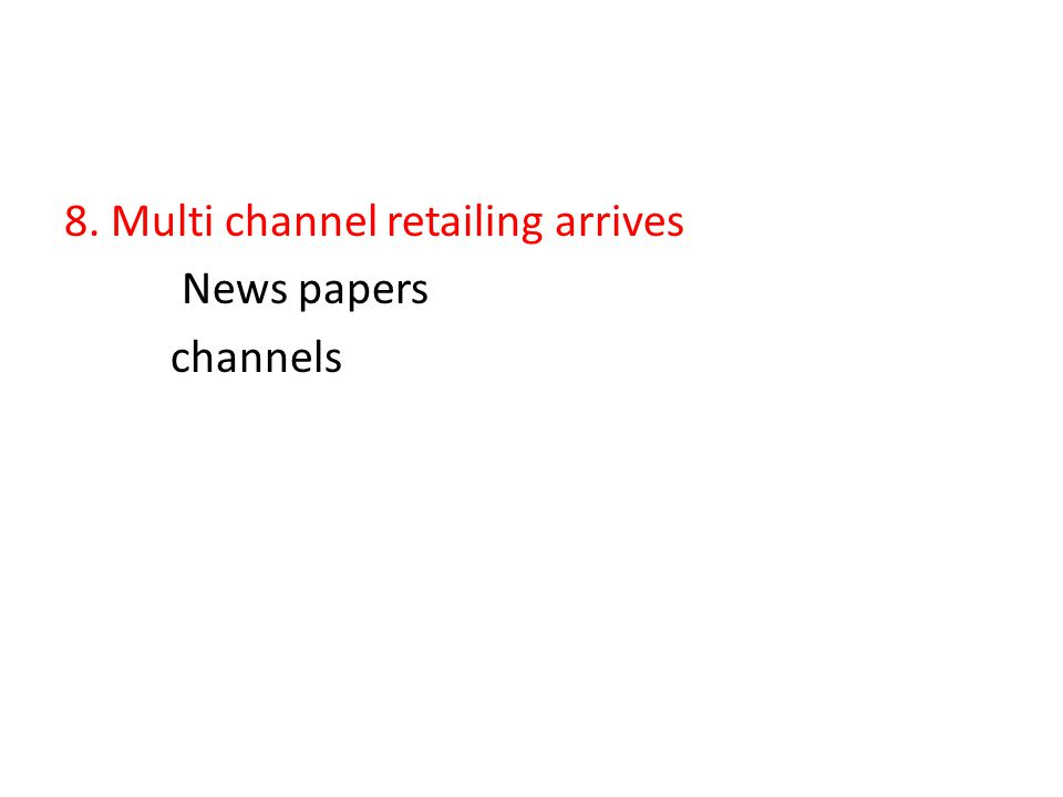 8. Multi channel retailing arrives News papers channels