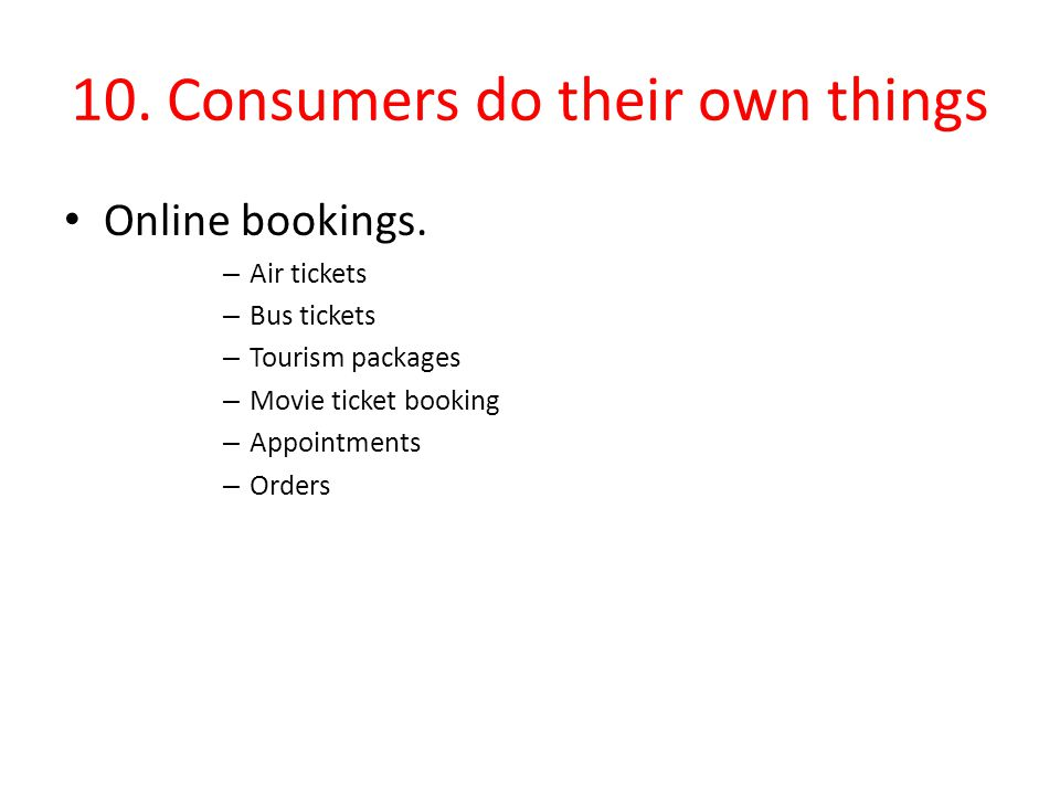 10. Consumers do their own things Online bookings.