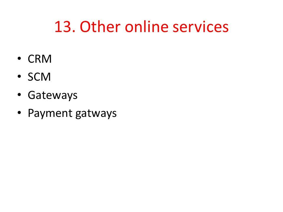 13. Other online services CRM SCM Gateways Payment gatways