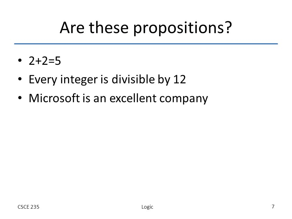 LogicCSCE 235 7 Are these propositions.