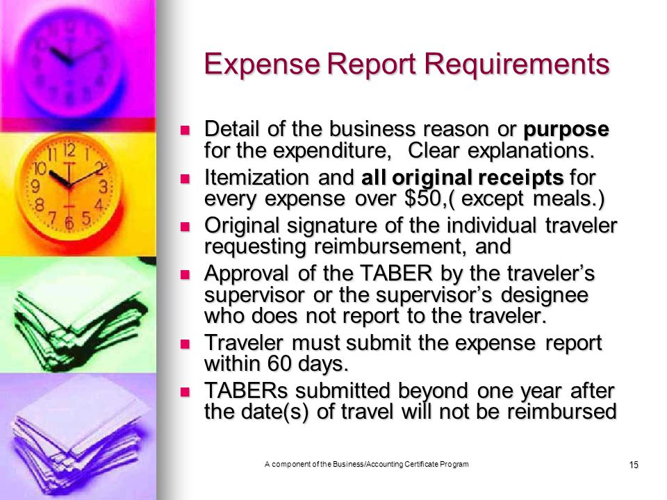 15 Expense Report Requirements Expense Report Requirements Detail of the business reason or purpose for the expenditure, Clear explanations.