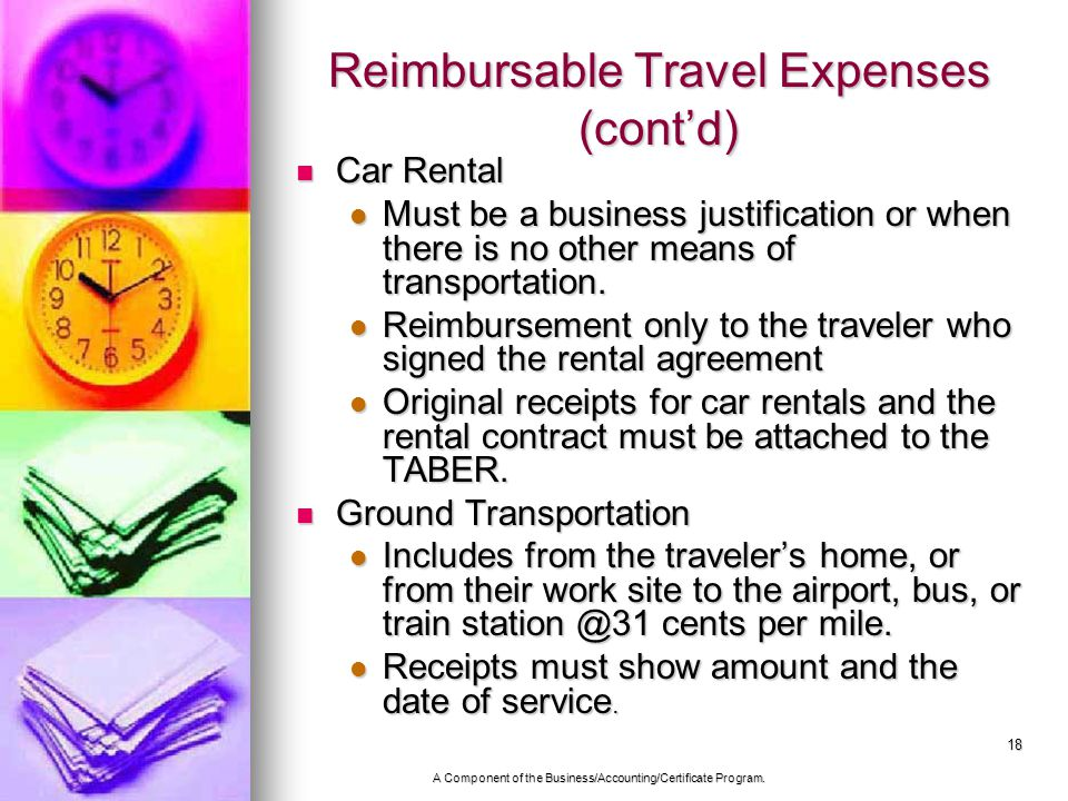 18 Reimbursable Travel Expenses (contd) Car Rental Car Rental Must be a business justification or when there is no other means of transportation.
