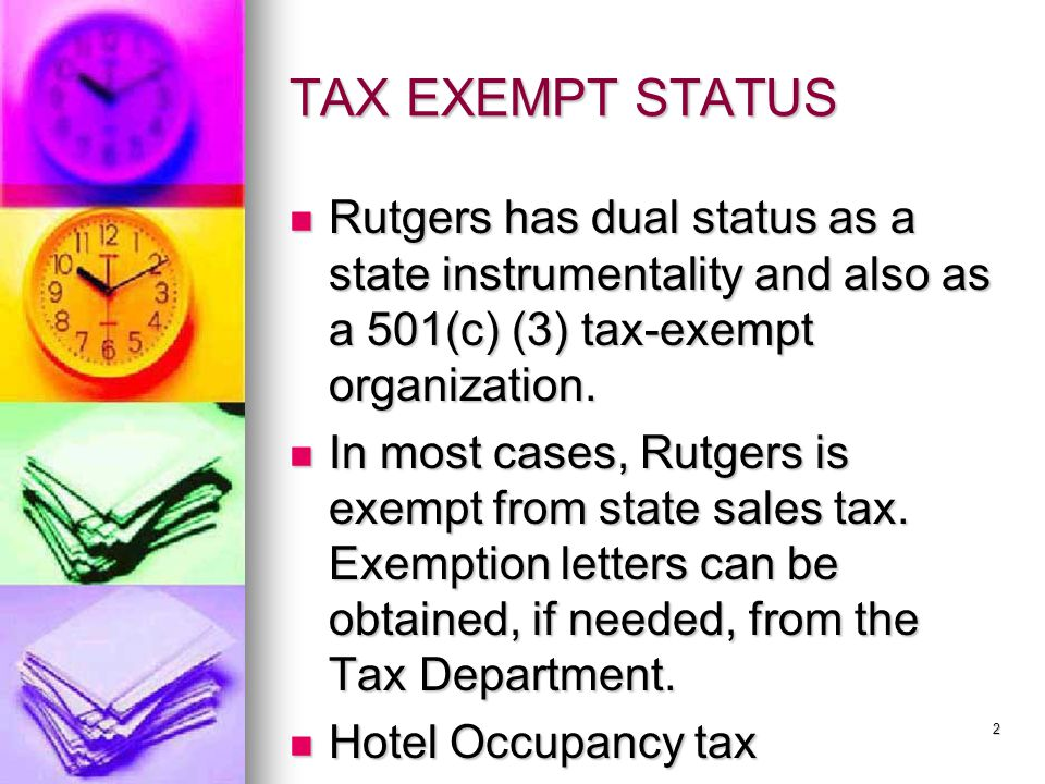 TAX EXEMPT STATUS Rutgers has dual status as a state instrumentality and also as a 501(c) (3) tax-exempt organization.