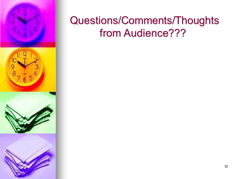 30 Questions/Comments/Thoughts from Audience Questions/Comments/Thoughts from Audience