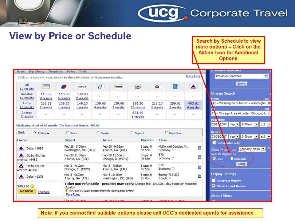 Search by Schedule to view more options – Click on the Airline Icon for Additional Options Note: if you cannot find suitable options please call UCGs dedicated agents for assistance View by Price or Schedule
