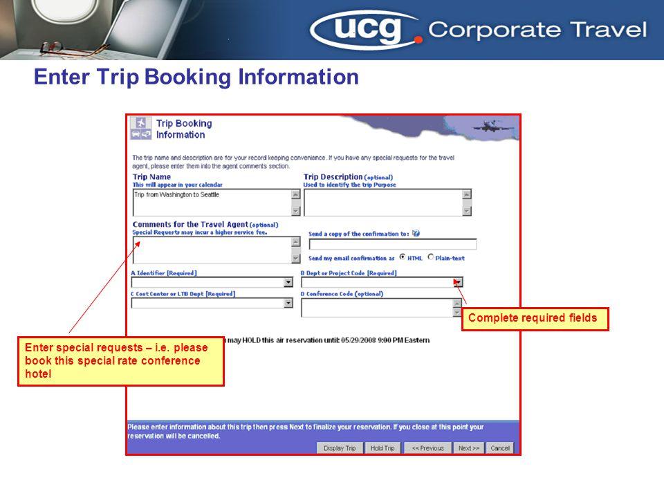 Enter Trip Booking Information Enter special requests – i.e.