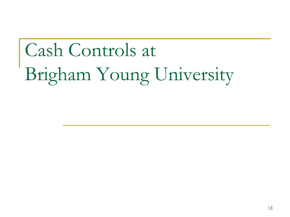 18 Cash Controls at Brigham Young University