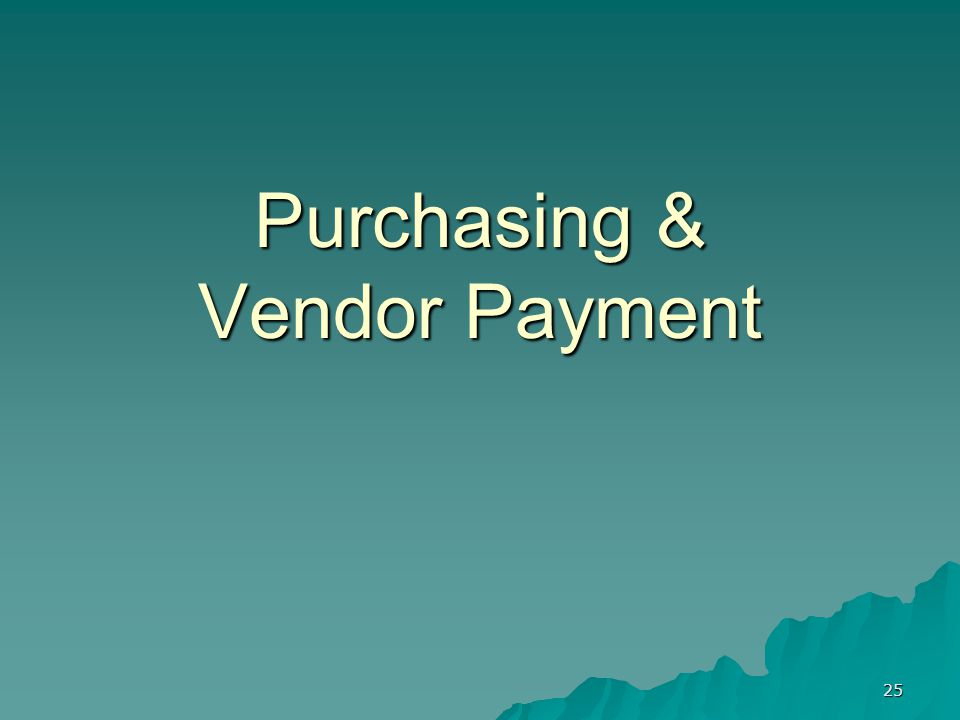 25 Purchasing & Vendor Payment