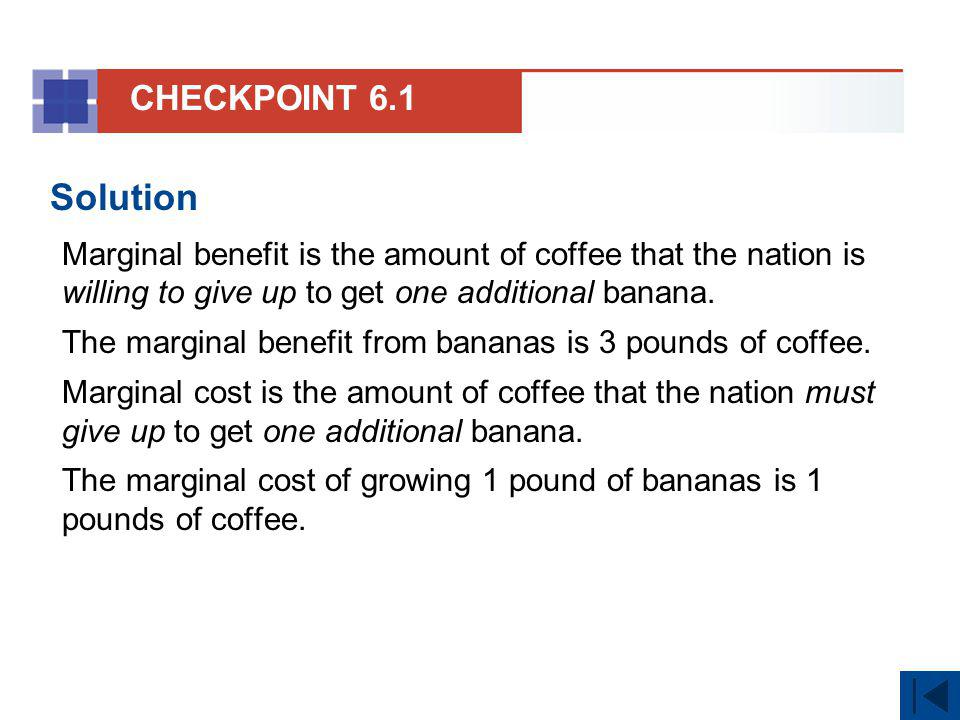 Solution Marginal benefit is the amount of coffee that the nation is willing to give up to get one additional banana. The marginal benefit from banana