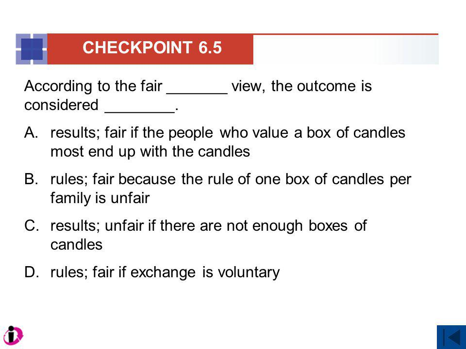 According to the fair _______ view, the outcome is considered ________. A.results; fair if the people who value a box of candles most end up with the