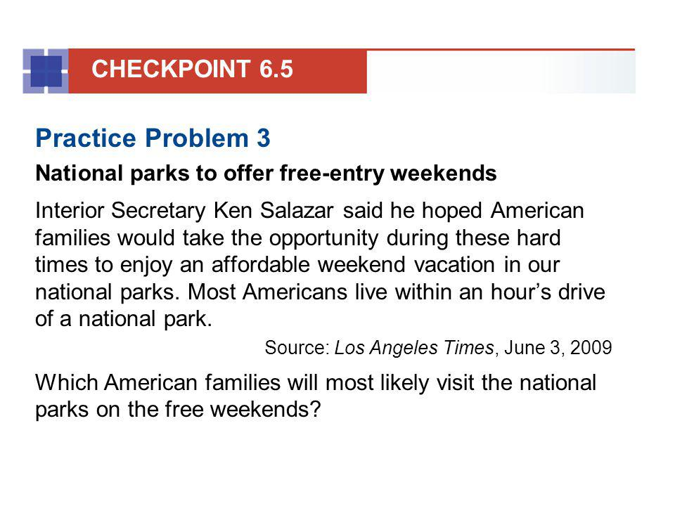 Practice Problem 3 National parks to offer free-entry weekends Interior Secretary Ken Salazar said he hoped American families would take the opportuni