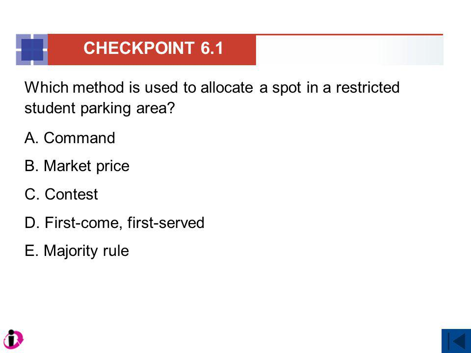 Which method is used to allocate a spot in a restricted student parking area? A. Command B. Market price C. Contest D. First-come, first-served E. Maj