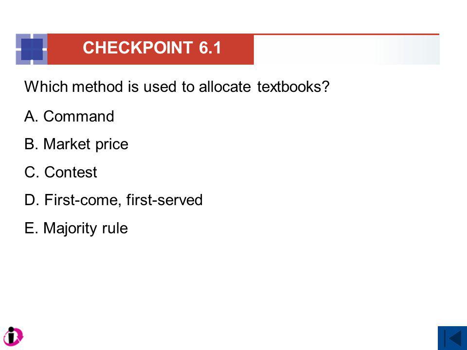 Which method is used to allocate textbooks? A. Command B. Market price C. Contest D. First-come, first-served E. Majority rule CHECKPOINT 6.1