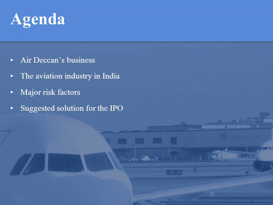 Agenda Air Deccans business The aviation industry in India Major risk factors Suggested solution for the IPO