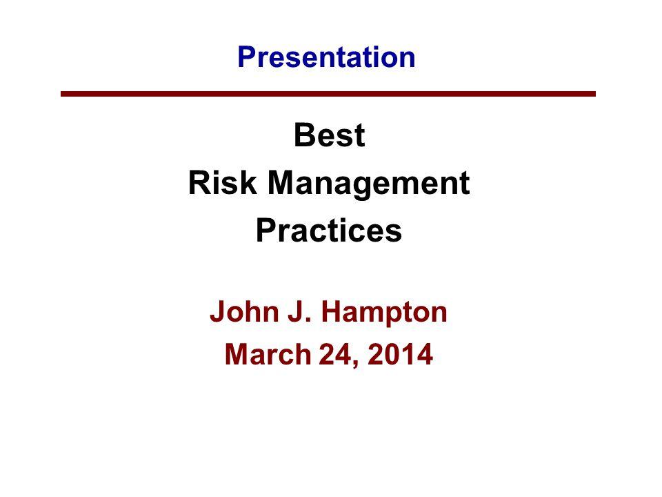 Presentation Best Risk Management Practices John J. Hampton March 24, 2014