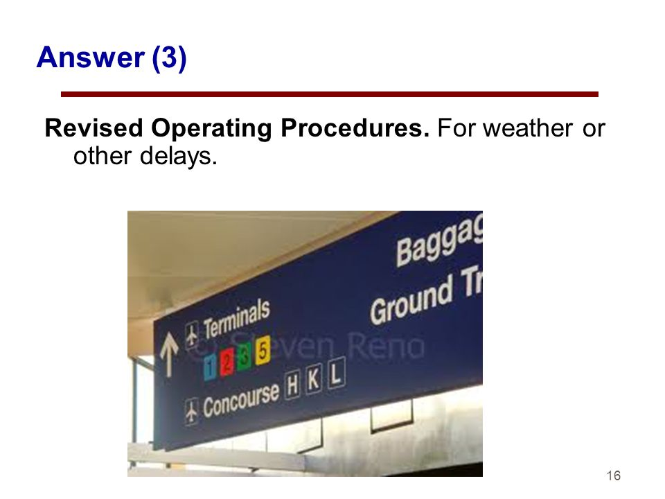 16 Answer (3) Revised Operating Procedures. For weather or other delays.