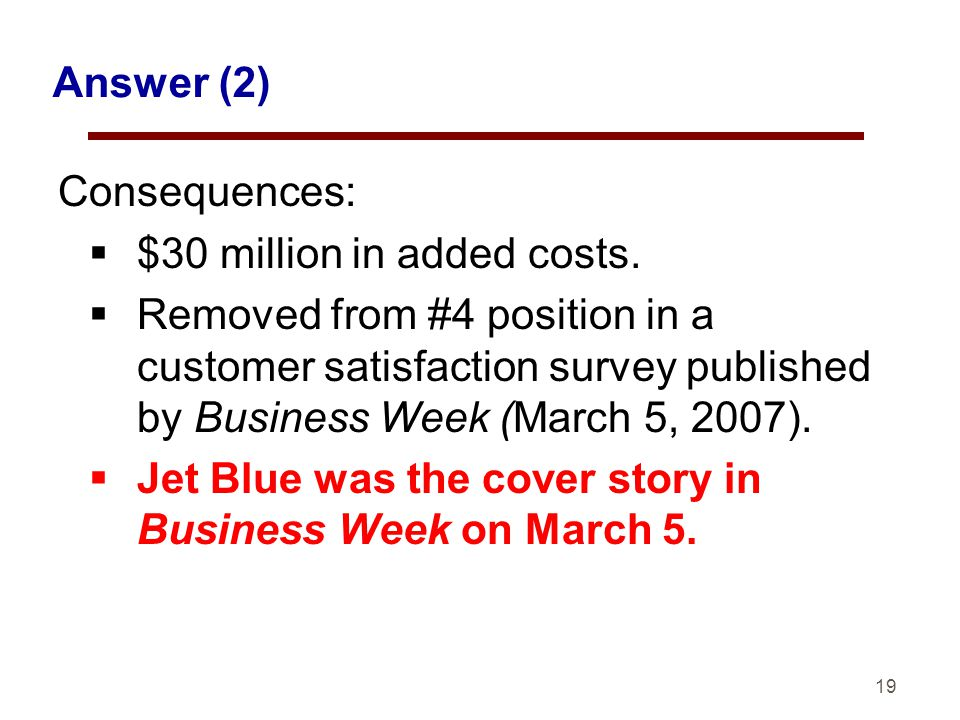 19 Answer (2) Consequences: $30 million in added costs.