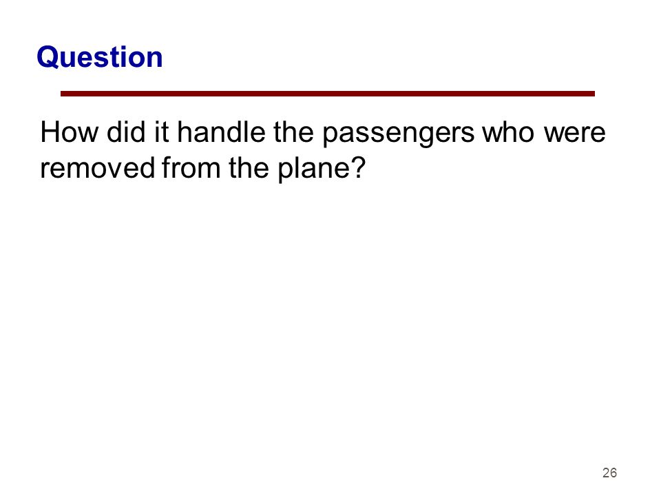 26 Question How did it handle the passengers who were removed from the plane?