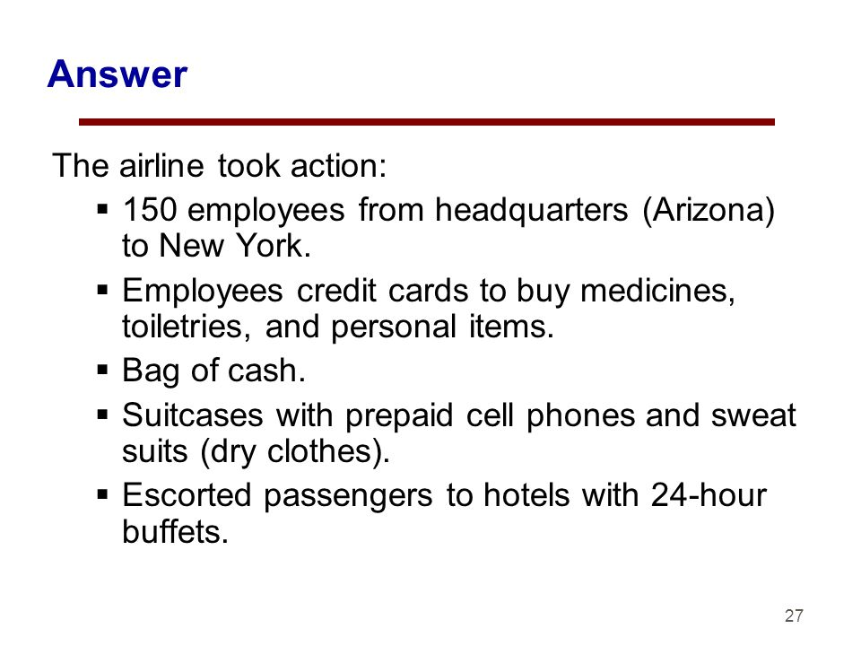 27 Answer The airline took action: 150 employees from headquarters (Arizona) to New York.