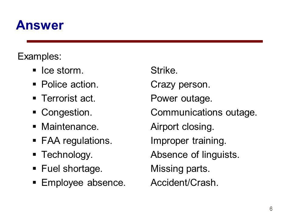 6 Answer Examples: Ice storm. Police action. Terrorist act.