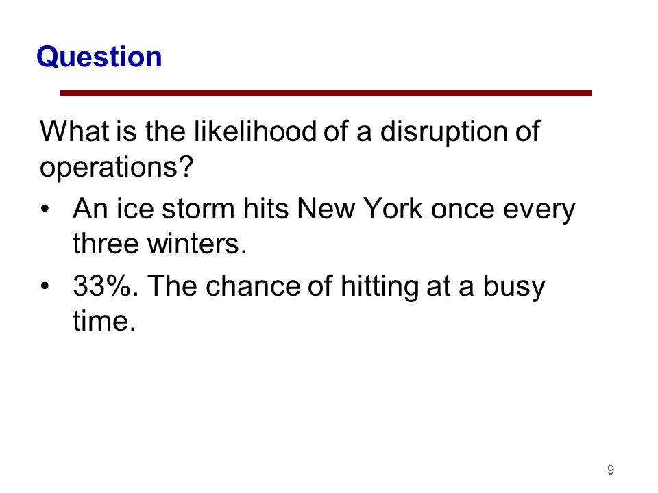 9 Question What is the likelihood of a disruption of operations.