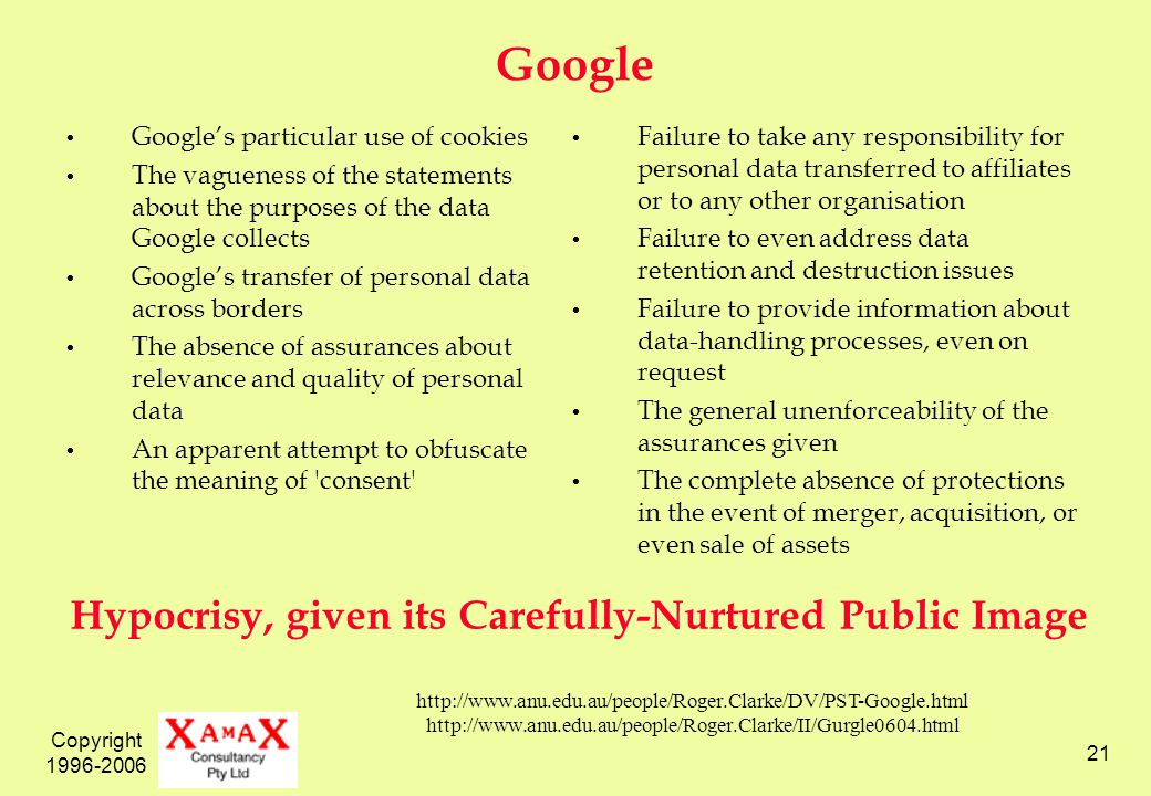 Copyright 1996-2006 21 Google Googles particular use of cookies The vagueness of the statements about the purposes of the data Google collects Googles