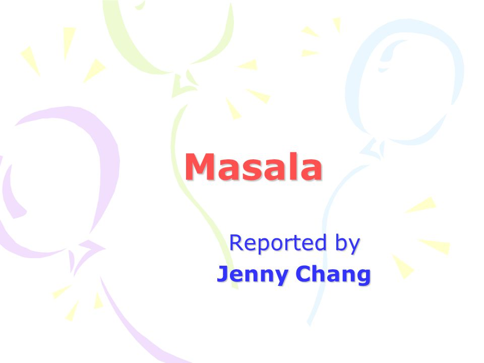 Masala Reported by Jenny Chang