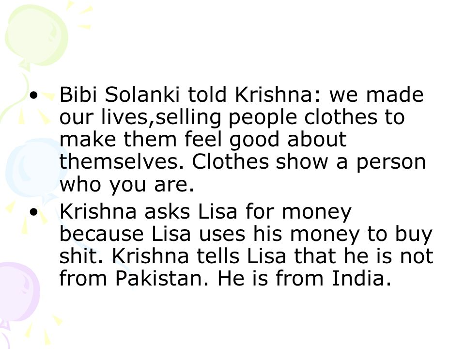 Bibi Solanki told Krishna: we made our lives,selling people clothes to make them feel good about themselves.