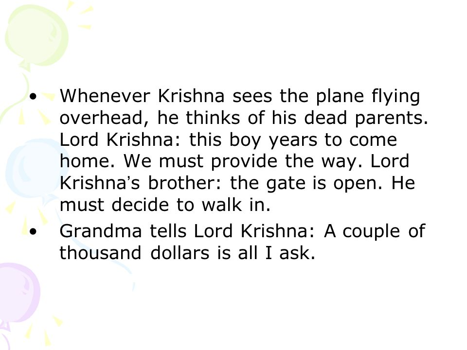 Whenever Krishna sees the plane flying overhead, he thinks of his dead parents.