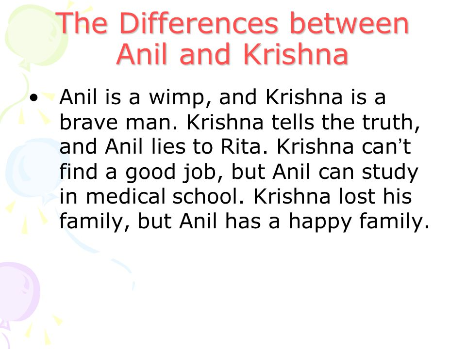The Differences between Anil and Krishna Anil is a wimp, and Krishna is a brave man.