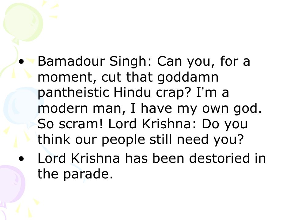 Bamadour Singh: Can you, for a moment, cut that goddamn pantheistic Hindu crap.