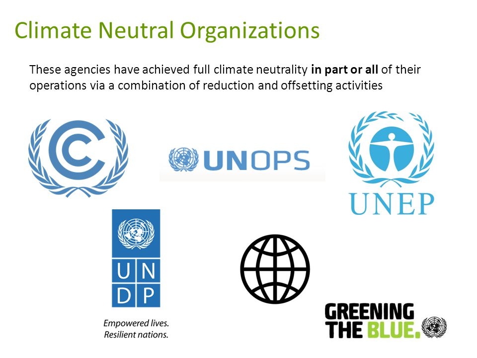 Climate Neutral Organizations These agencies have achieved full climate neutrality in part or all of their operations via a combination of reduction and offsetting activities