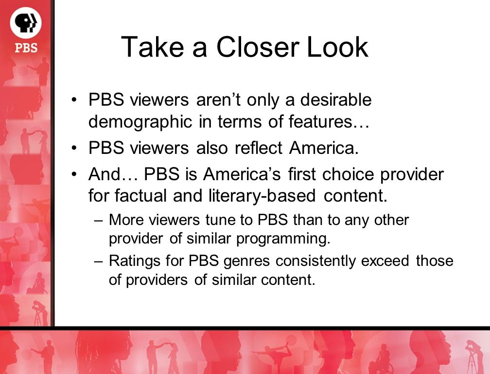 Take a Closer Look PBS viewers arent only a desirable demographic in terms of features… PBS viewers also reflect America.