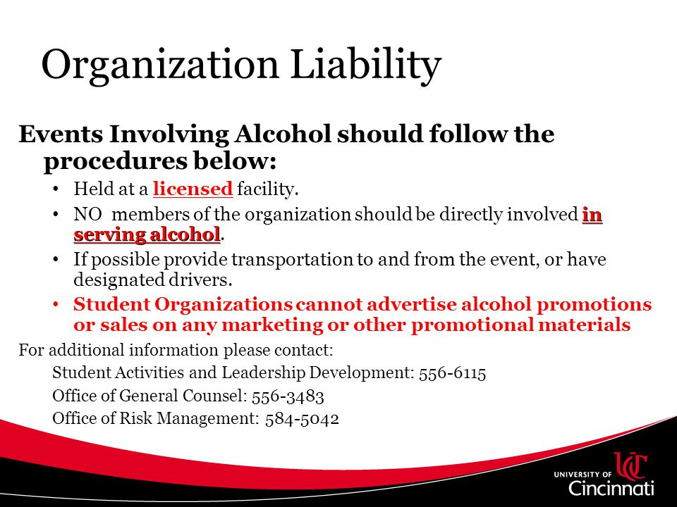Organization Liability Events Involving Alcohol should follow the procedures below: Held at a licensed facility. in serving alcohol NO members of the
