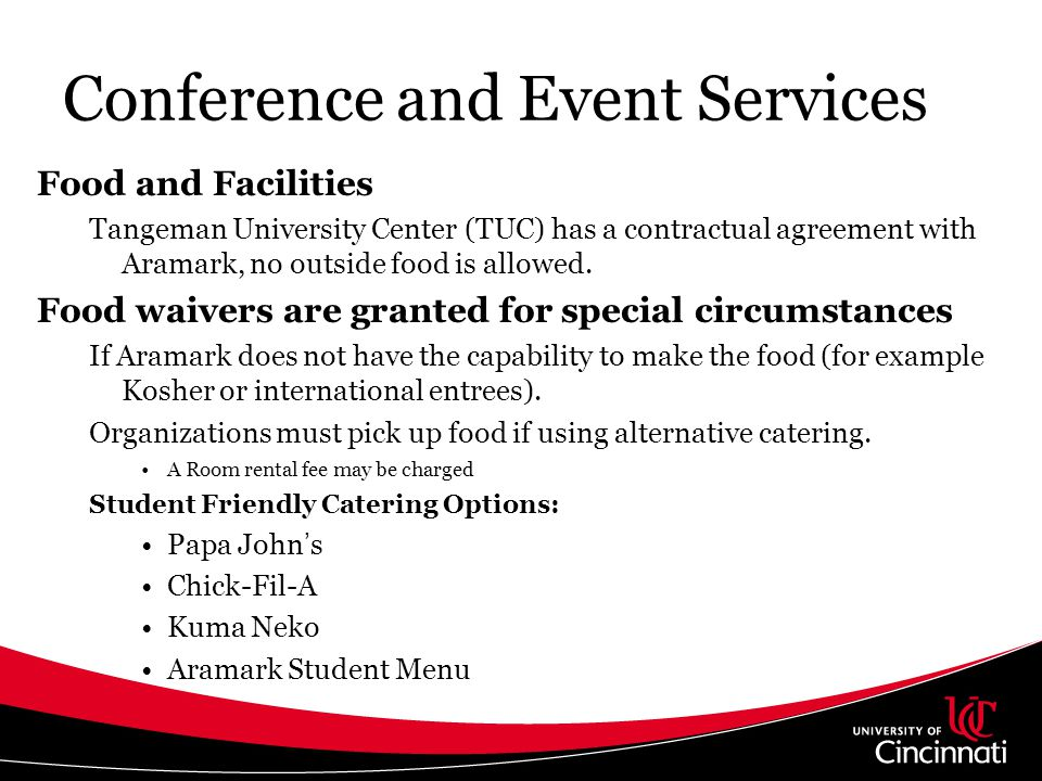 Conference and Event Services Food and Facilities Tangeman University Center (TUC) has a contractual agreement with Aramark, no outside food is allowe