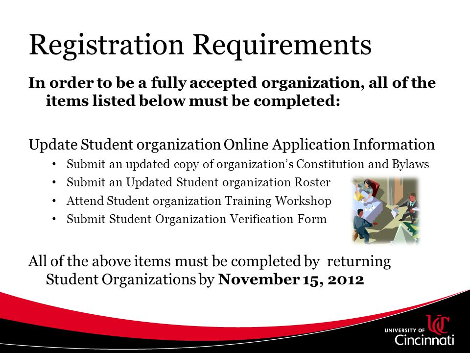 Registration Requirements In order to be a fully accepted organization, all of the items listed below must be completed: Update Student organization O